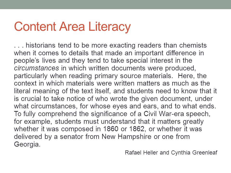 Content Area Literacy... historians tend to be more exacting readers than chemists when it comes to details that made an important difference in peopl