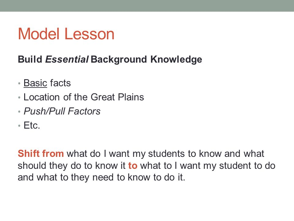 Model Lesson Build Essential Background Knowledge Basic facts Location of the Great Plains Push/Pull Factors Etc.