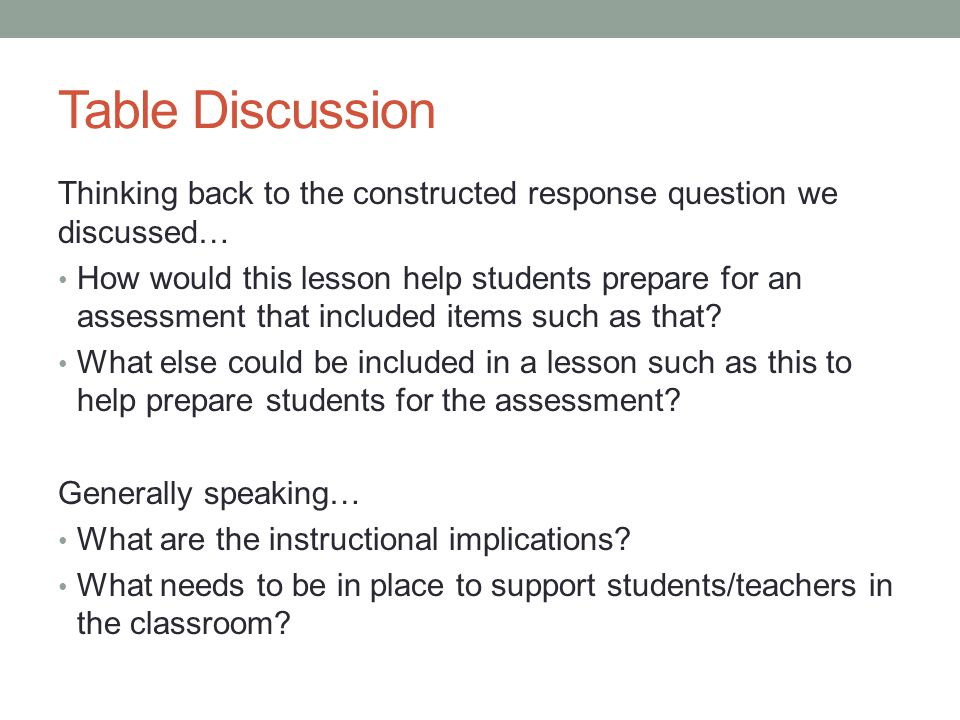 Table Discussion Thinking back to the constructed response question we discussed… How would this lesson help students prepare for an assessment that included items such as that.