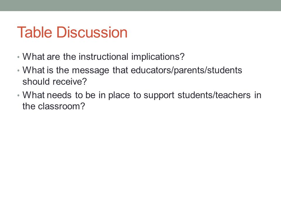 Table Discussion What are the instructional implications.