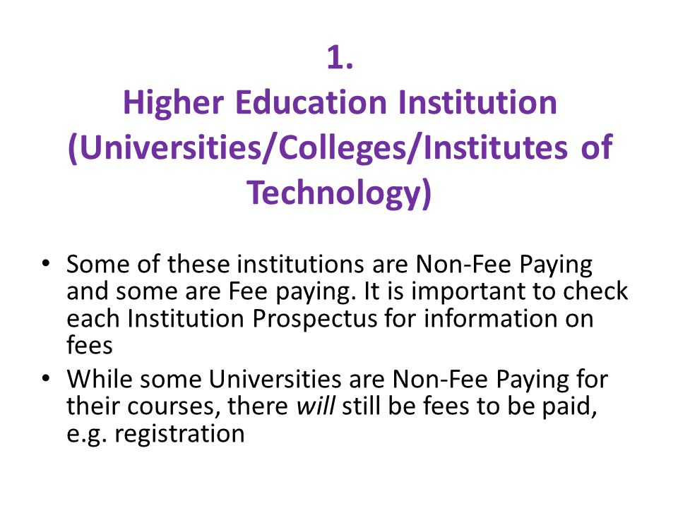 1. Higher Education Institution (Universities/Colleges/Institutes of Technology) Some of these institutions are Non-Fee Paying and some are Fee paying