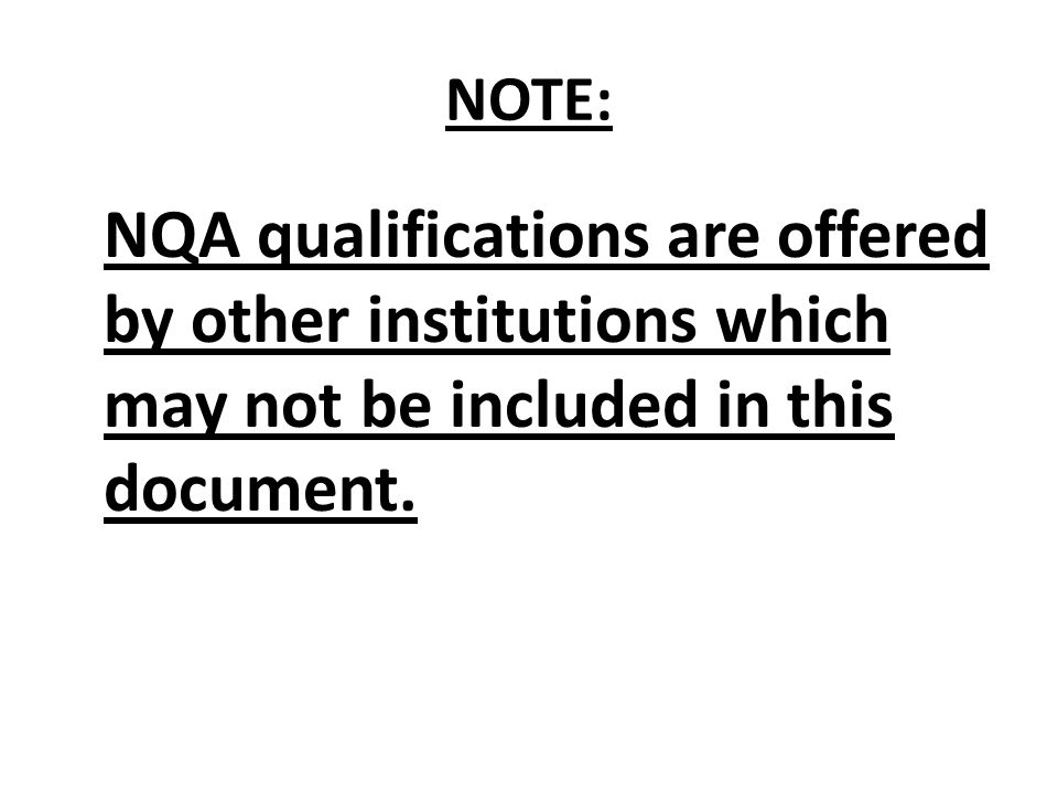 NOTE: NQA qualifications are offered by other institutions which may not be included in this document.