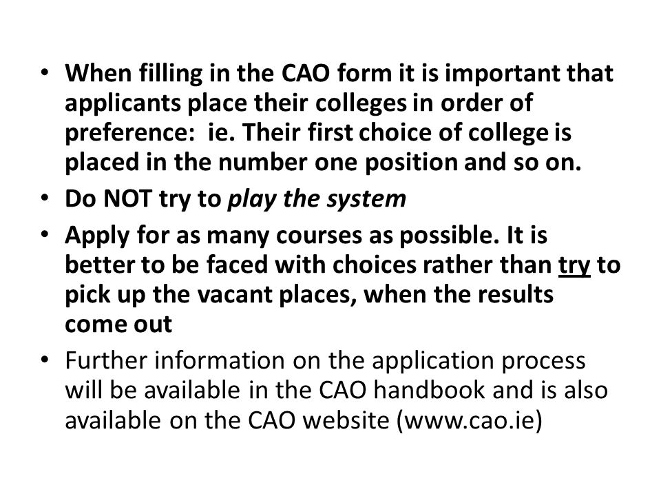 When filling in the CAO form it is important that applicants place their colleges in order of preference: ie.