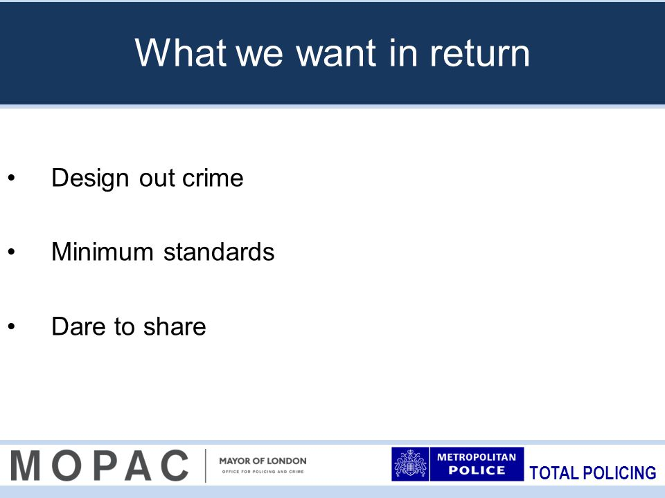 TOTAL POLICING Questions / comments Contacts: Rebecca Lawrence – Director of Strategy Rebecca.lawrence@mopac.london.gov.uk Ben Strange, MOPAC business crime lead officer Ben.strange@mopac.london.gov.uk