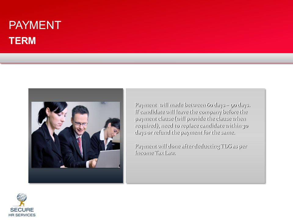 PAYMENT TERM Payment will made between 60 days – 90 days.