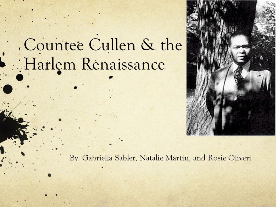 Countee Cullen & the Harlem Renaissance By: Gabriella Sabler, Natalie Martin, and Rosie Oliveri