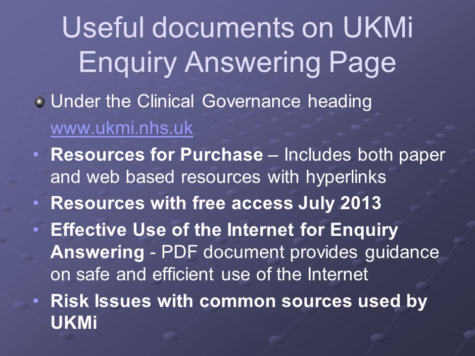 Useful documents on UKMi Enquiry Answering Page Under the Clinical Governance heading www.ukmi.nhs.uk Resources for Purchase – Includes both paper and