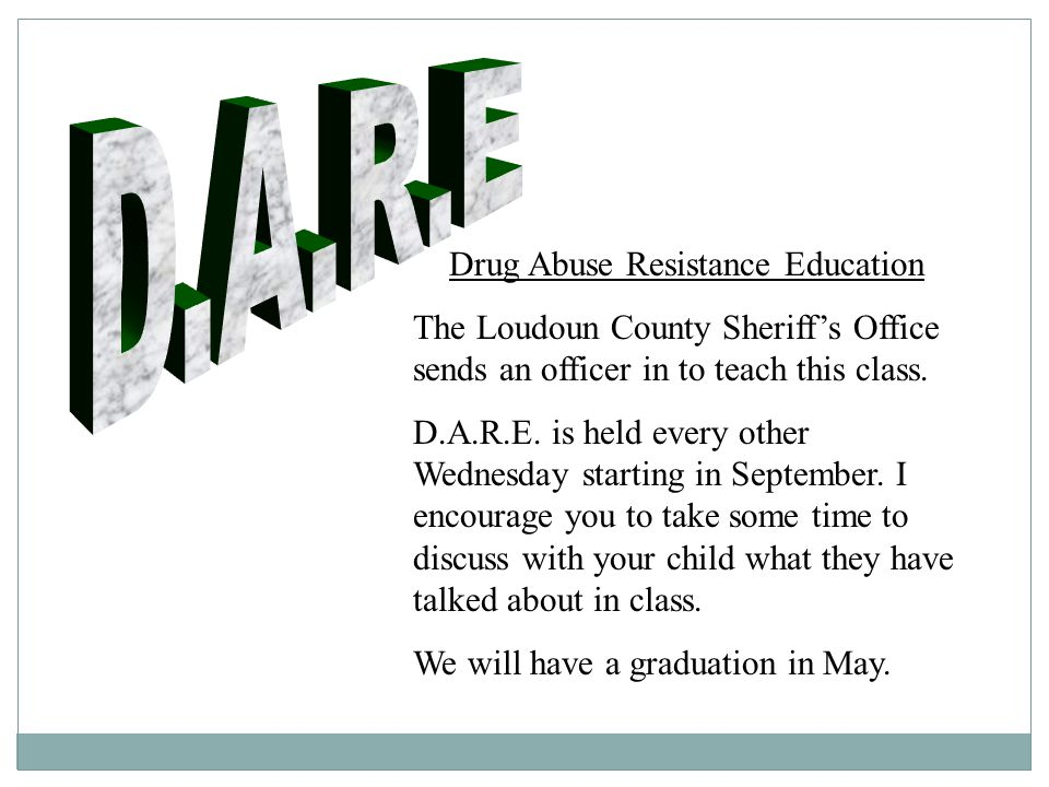 Drug Abuse Resistance Education The Loudoun County Sheriff's Office sends an officer in to teach this class.