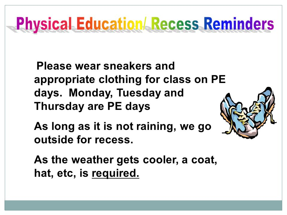 Please wear sneakers and appropriate clothing for class on PE days.