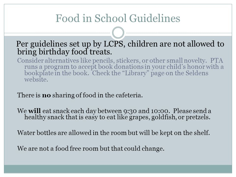 Food in School Guidelines Per guidelines set up by LCPS, children are not allowed to bring birthday food treats.