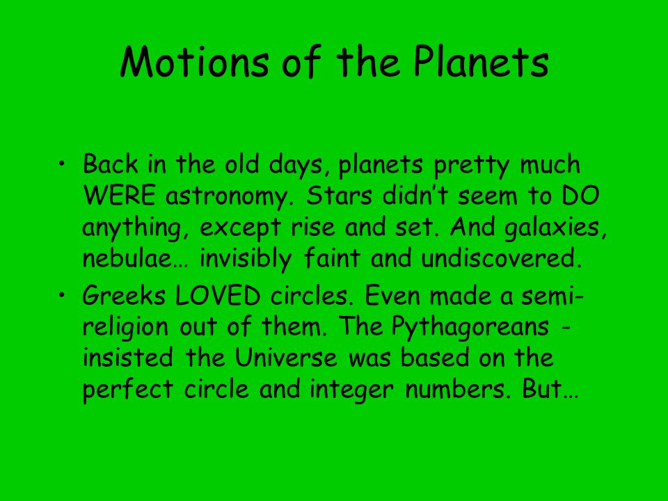 Motions of the Planets Back in the old days, planets pretty much WERE astronomy.