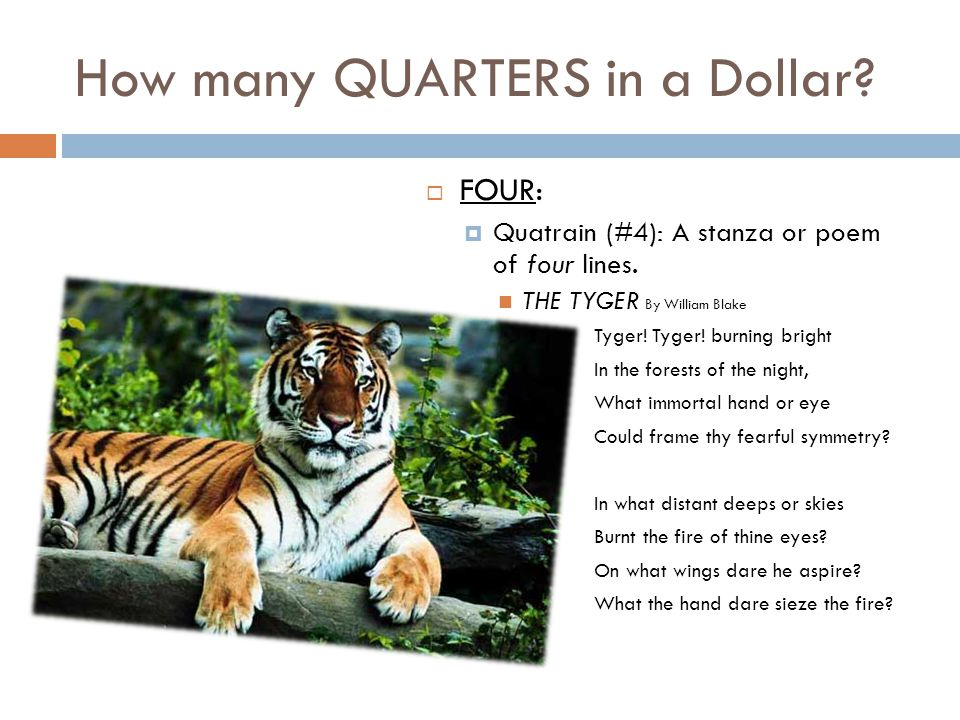How many QUARTERS in a Dollar. FOUR:  Quatrain (#4): A stanza or poem of four lines.