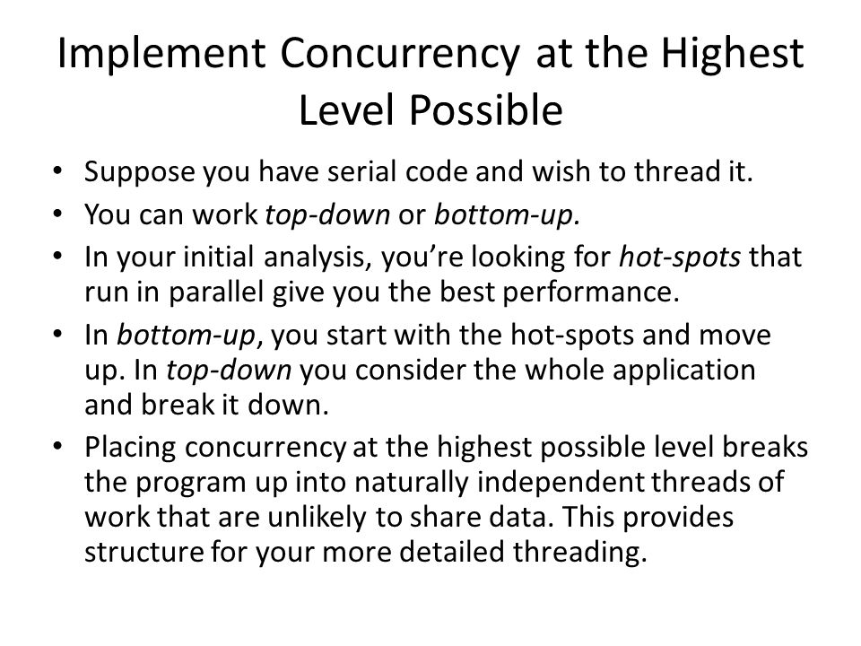 Implement Concurrency at the Highest Level Possible Suppose you have serial code and wish to thread it.
