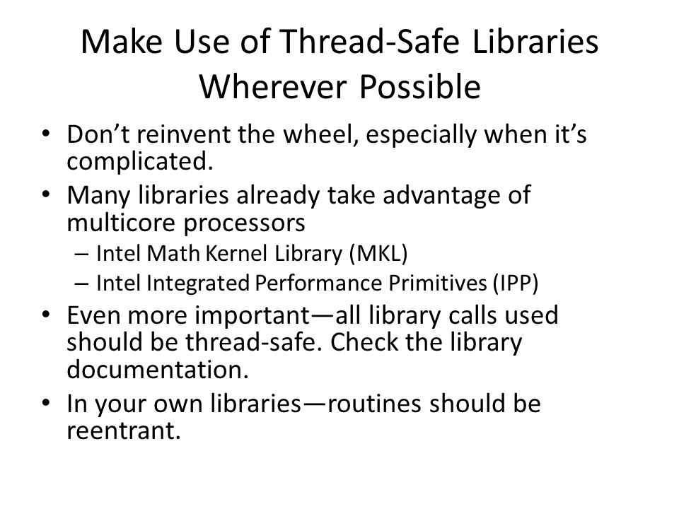 Use the Right Threading Model If threaded libraries are not good enough, so that you need to use your own threads, don't use explicit threads if an implicit threading model is good enough.