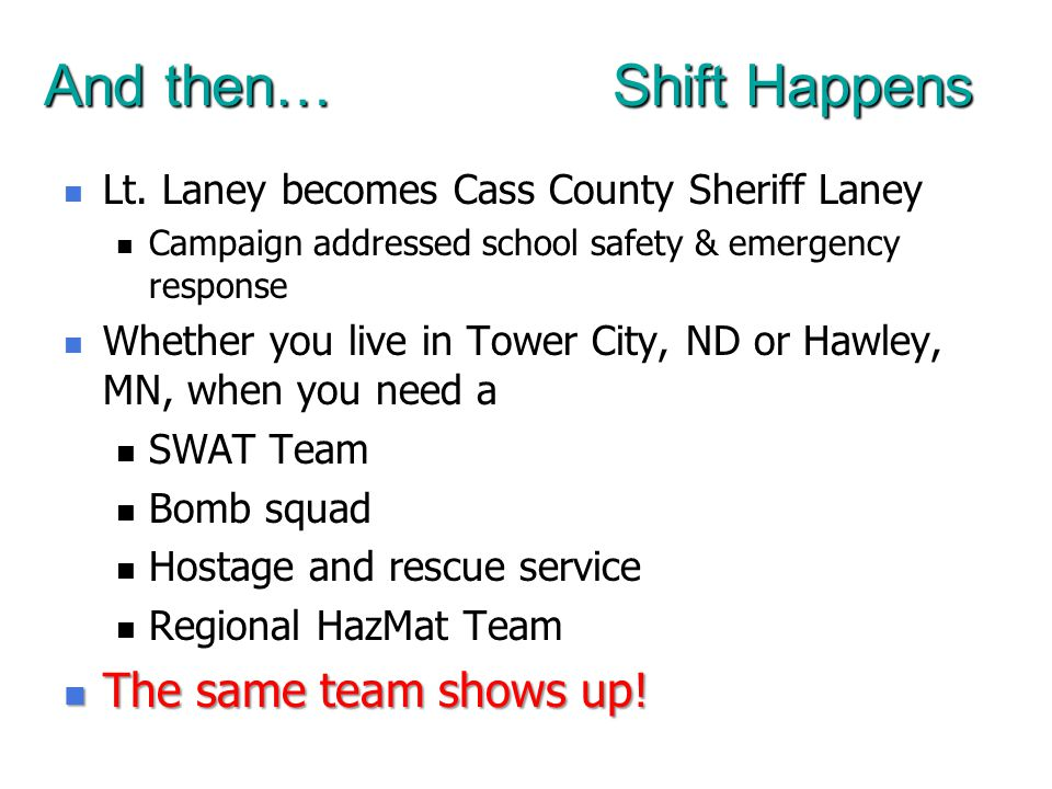 And then… Shift Happens Lt. Laney becomes Cass County Sheriff Laney Lt.