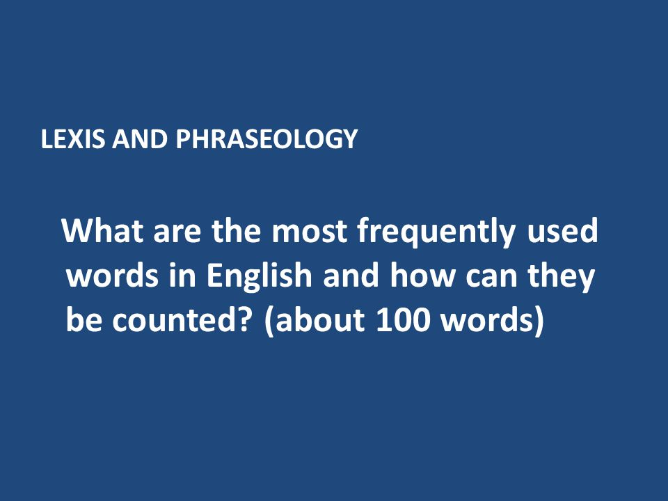 LEXIS AND PHRASEOLOGY What are the most frequently used words in English and how can they be counted.