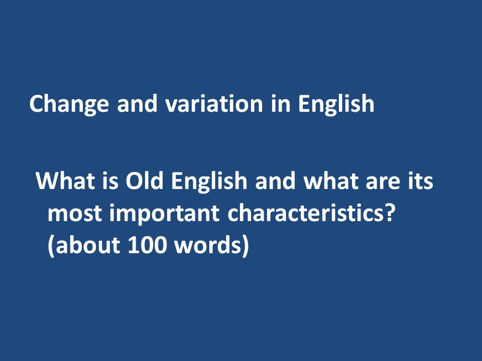 Change and variation in English What is Old English and what are its most important characteristics.