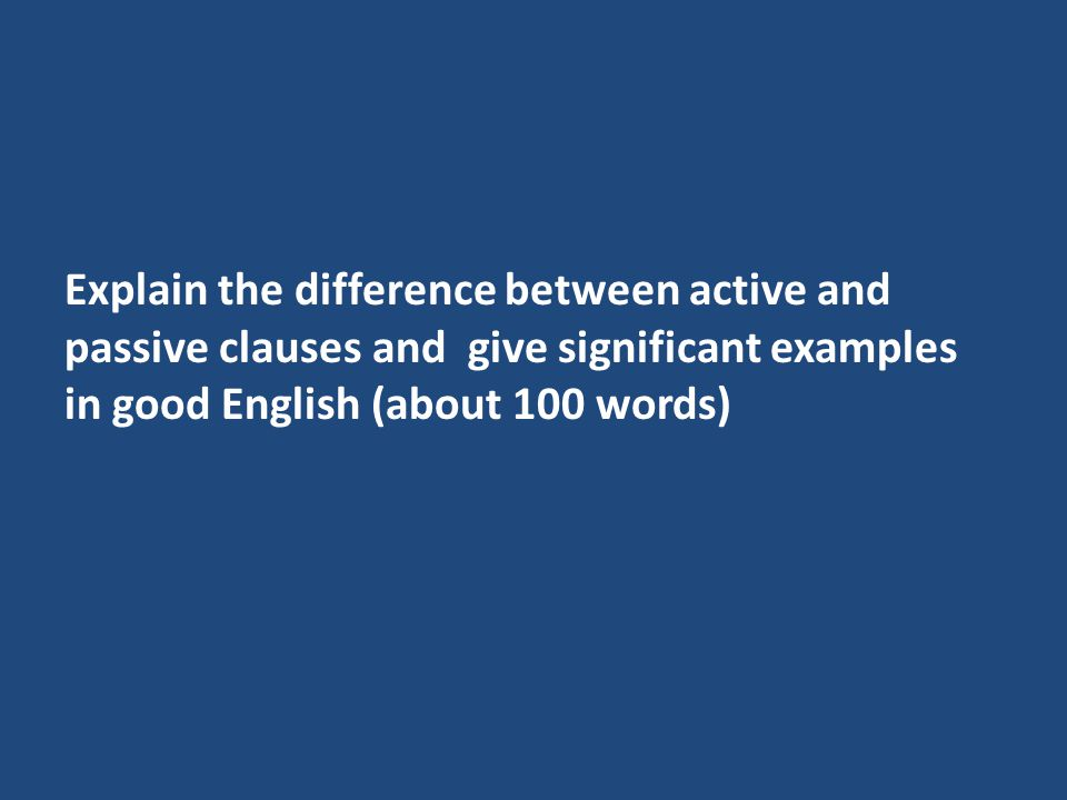 Explain the difference between active and passive clauses and give significant examples in good English (about 100 words)