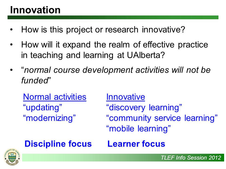 UAlbertaTLEF Info Session 2012 How is this project or research innovative.