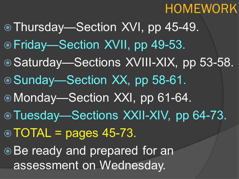 HOMEWORK  Thursday—Section XVI, pp 45-49.  Friday—Section XVII, pp 49-53.  Saturday—Sections XVIII-XIX, pp 53-58.  Sunday—Section XX, pp 58-61. 