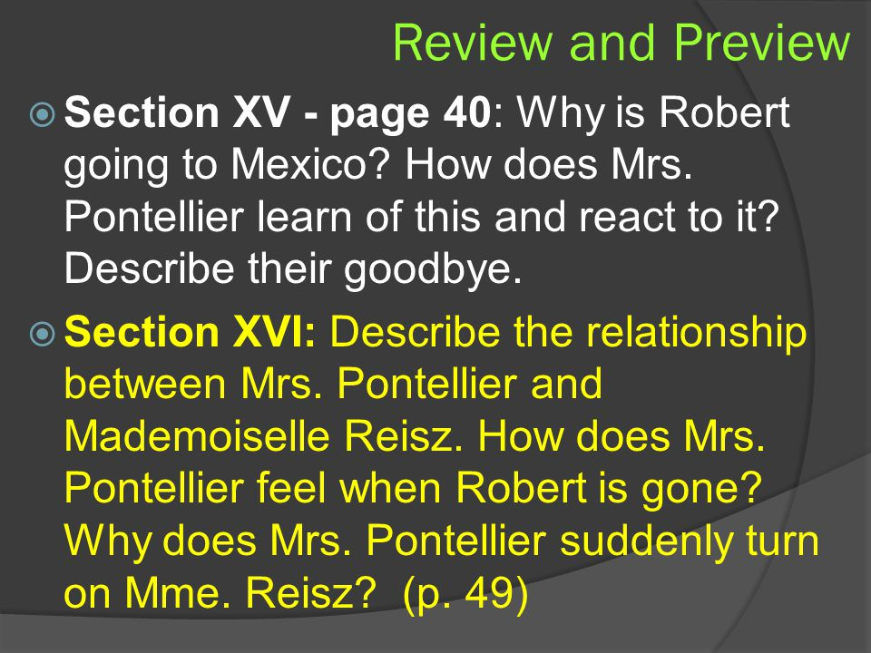 Review and Preview  Section XV - page 40: Why is Robert going to Mexico? How does Mrs. Pontellier learn of this and react to it? Describe their goodb