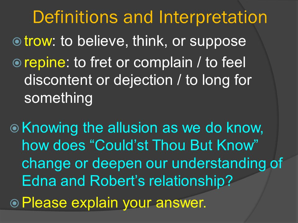 Definitions and Interpretation  trow: to believe, think, or suppose  repine: to fret or complain / to feel discontent or dejection / to long for som