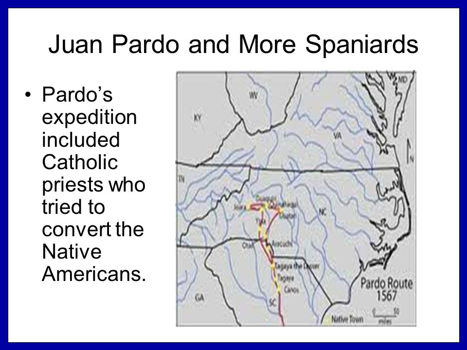 Juan Pardo and More Spaniards Pardo's expedition included Catholic priests who tried to convert the Native Americans.