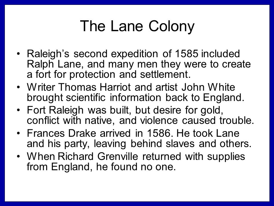 The Lane Colony Raleigh's second expedition of 1585 included Ralph Lane, and many men they were to create a fort for protection and settlement.