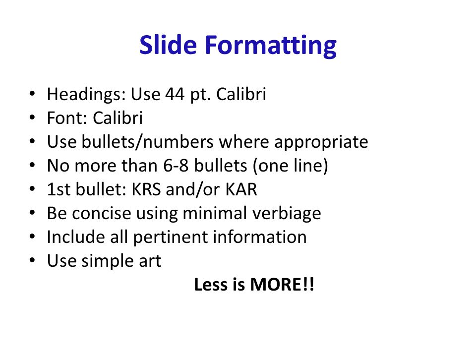 Slide Formatting Headings: Use 44 pt. Calibri Font: Calibri Use bullets/numbers where appropriate No more than 6-8 bullets (one line) 1st bullet: KRS