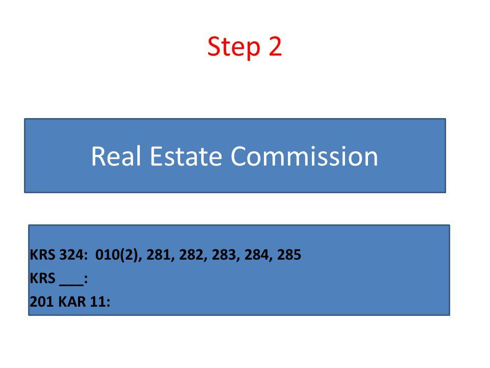 Step 2 KRS 324: 010(2), 281, 282, 283, 284, 285 KRS ___: 201 KAR 11: Real Estate Commission