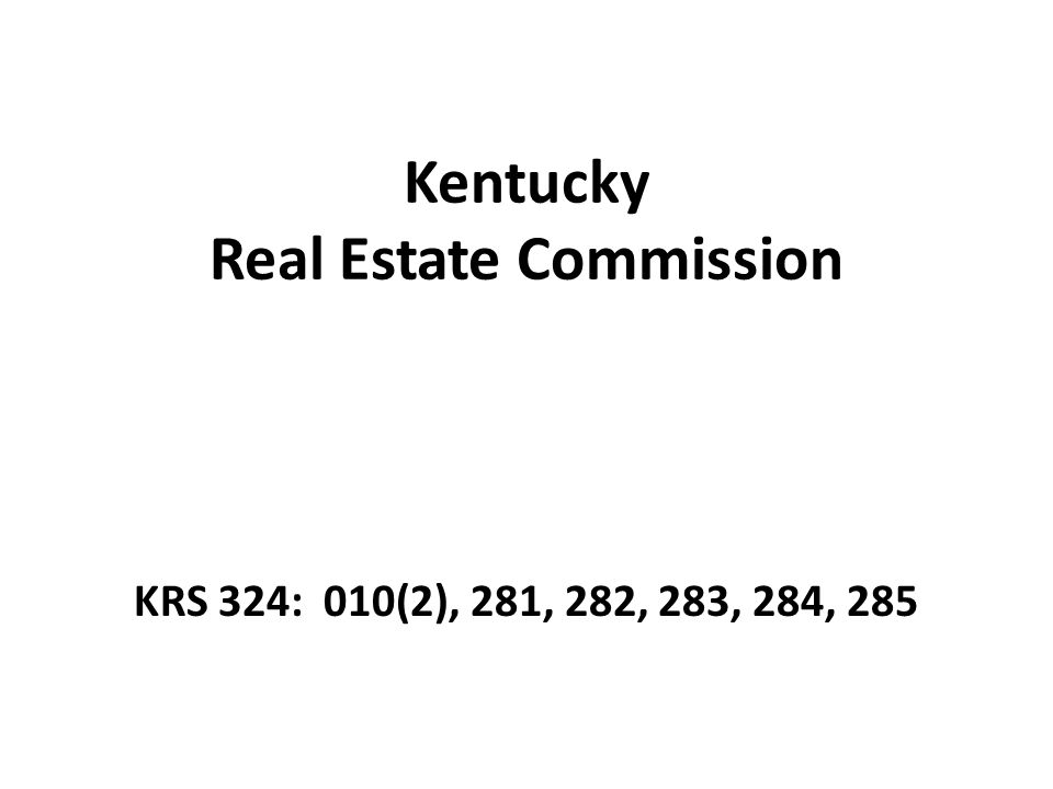 Kentucky Real Estate Commission KRS 324: 010(2), 281, 282, 283, 284, 285