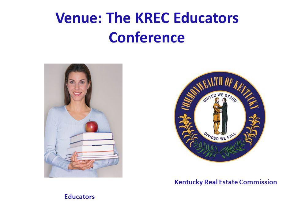 Venue: The KREC Educators Conference Kentucky Real Estate Commission Educators
