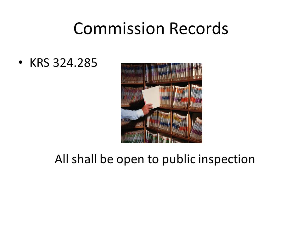Commission Records KRS 324.285 All shall be open to public inspection