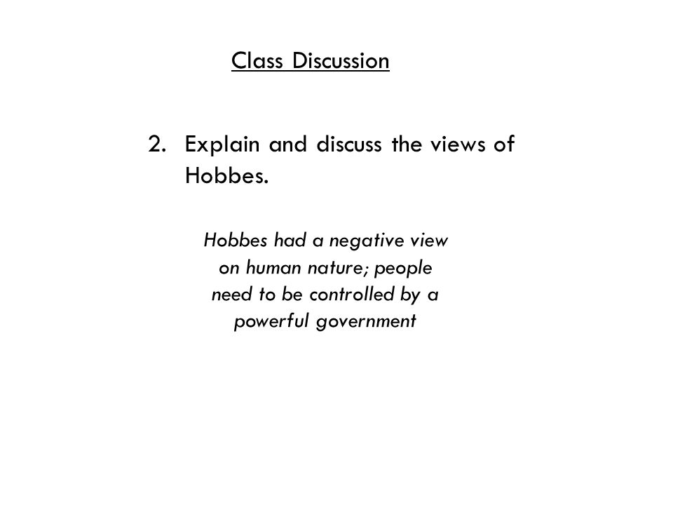 Class Discussion 2. Explain and discuss the views of Hobbes.