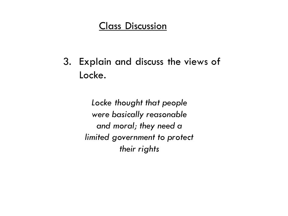 Class Discussion 3. Explain and discuss the views of Locke.