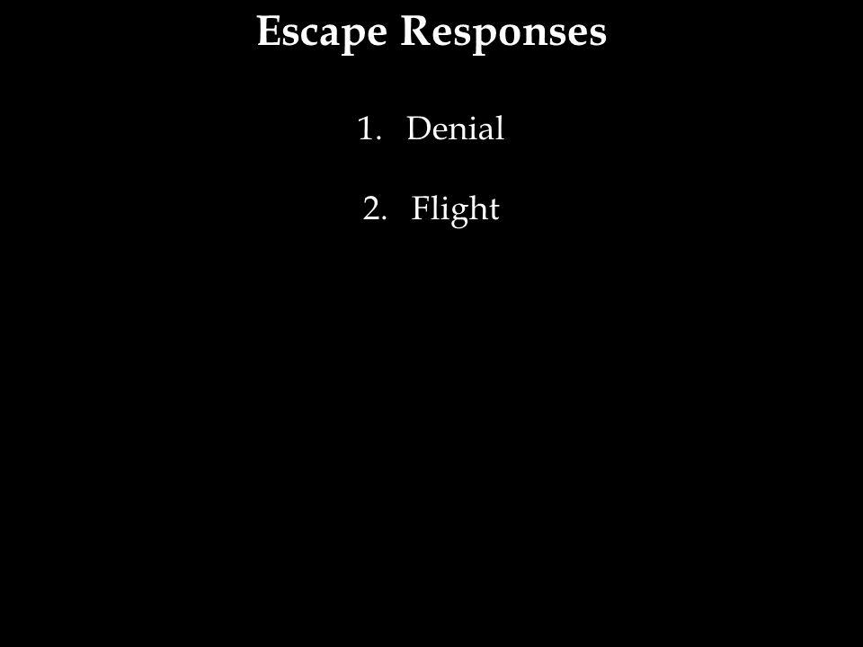Escape Responses 1.Denial 2.Flight