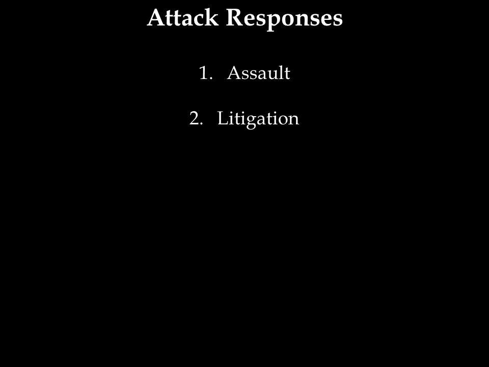 Attack Responses 1.Assault 2.Litigation