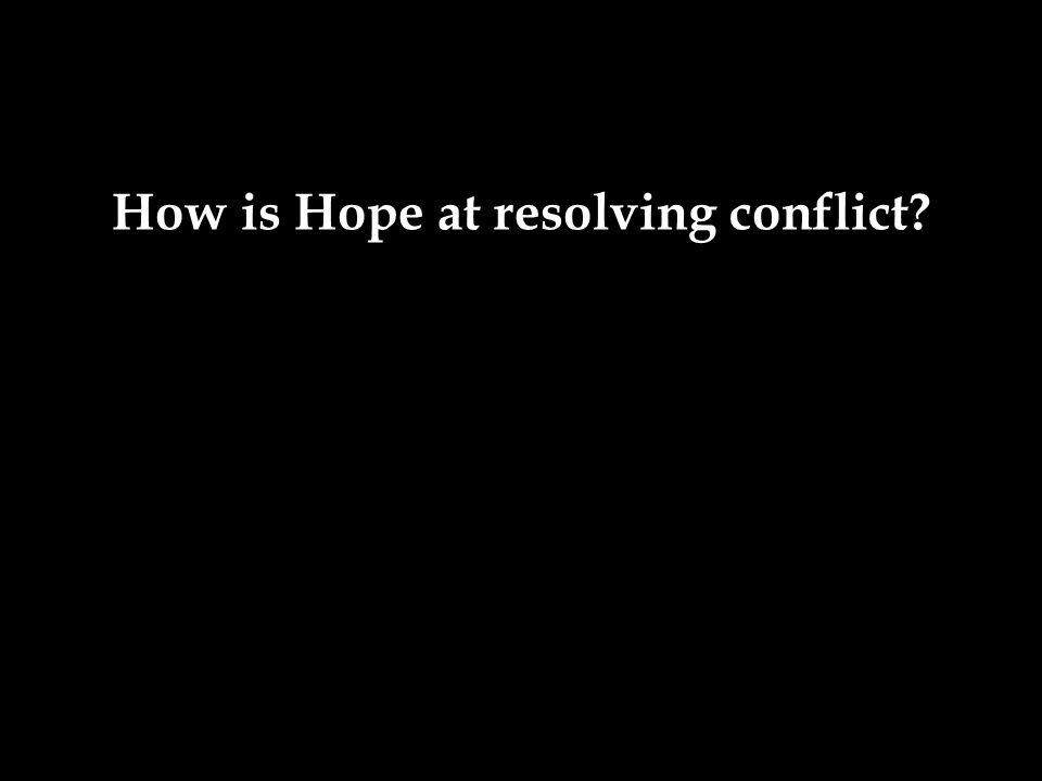 How is Hope at resolving conflict?