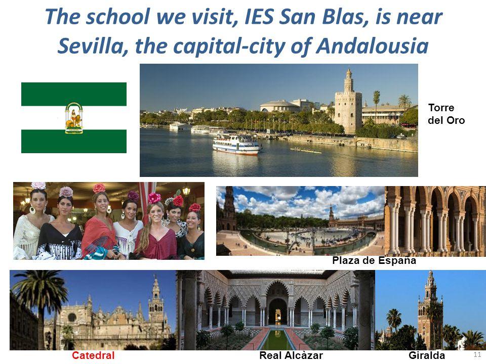 The school we visit, IES San Blas, is near Sevilla, the capital-city of Andalousia Plaza de España Torre del Oro CatedralGiraldaReal Alcàzar 11