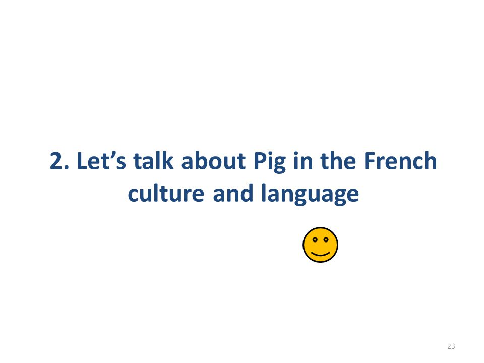 2. Let's talk about Pig in the French culture and language 23