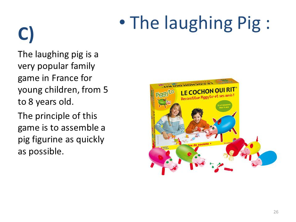 C) The laughing Pig : The laughing pig is a very popular family game in France for young children, from 5 to 8 years old. The principle of this game i