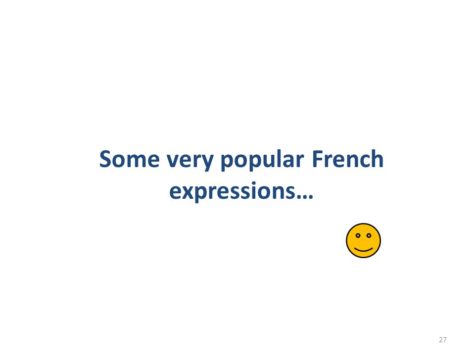 Some very popular French expressions… 27