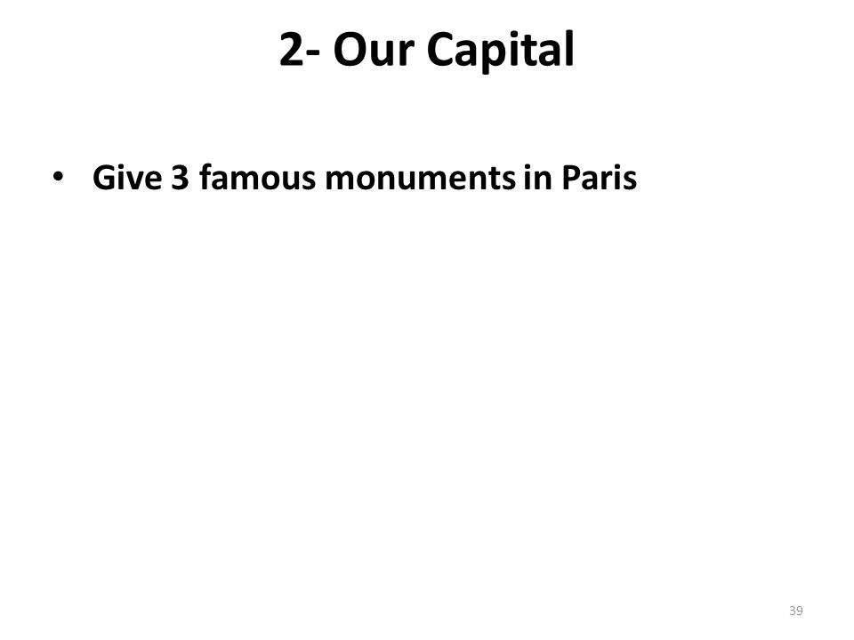 2- Our Capital Give 3 famous monuments in Paris 39