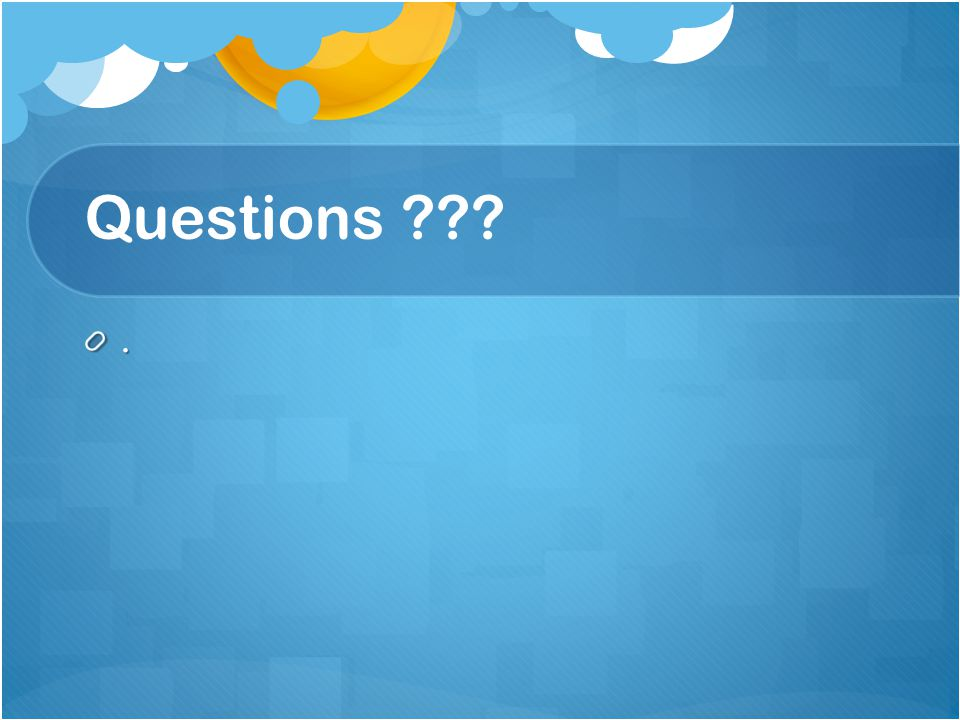 Questions ???.