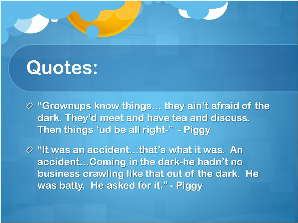 Quotes: Grownups know things… they ain't afraid of the dark.