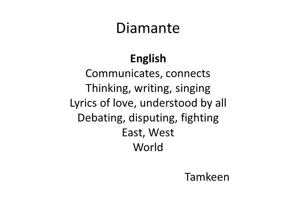 Diamante English Communicates, connects Thinking, writing, singing Lyrics of love, understood by all Debating, disputing, fighting East, West World Tamkeen