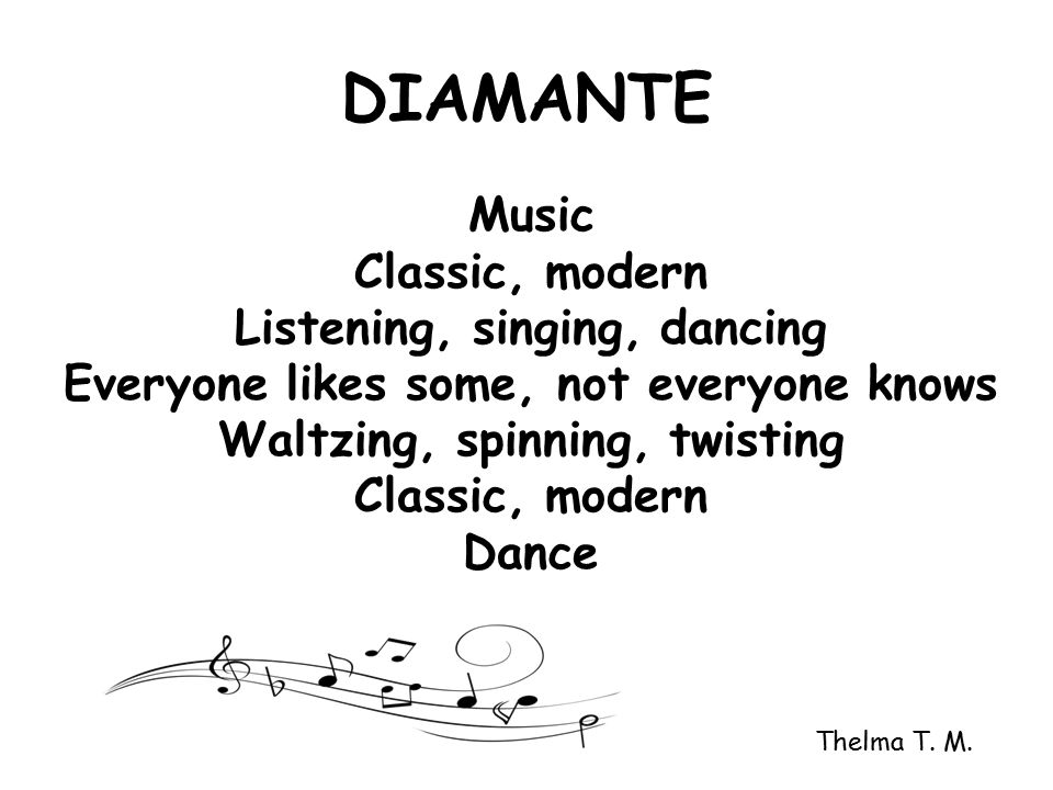 DIAMANTE Music Classic, modern Listening, singing, dancing Everyone likes some, not everyone knows Waltzing, spinning, twisting Classic, modern Dance Thelma T.