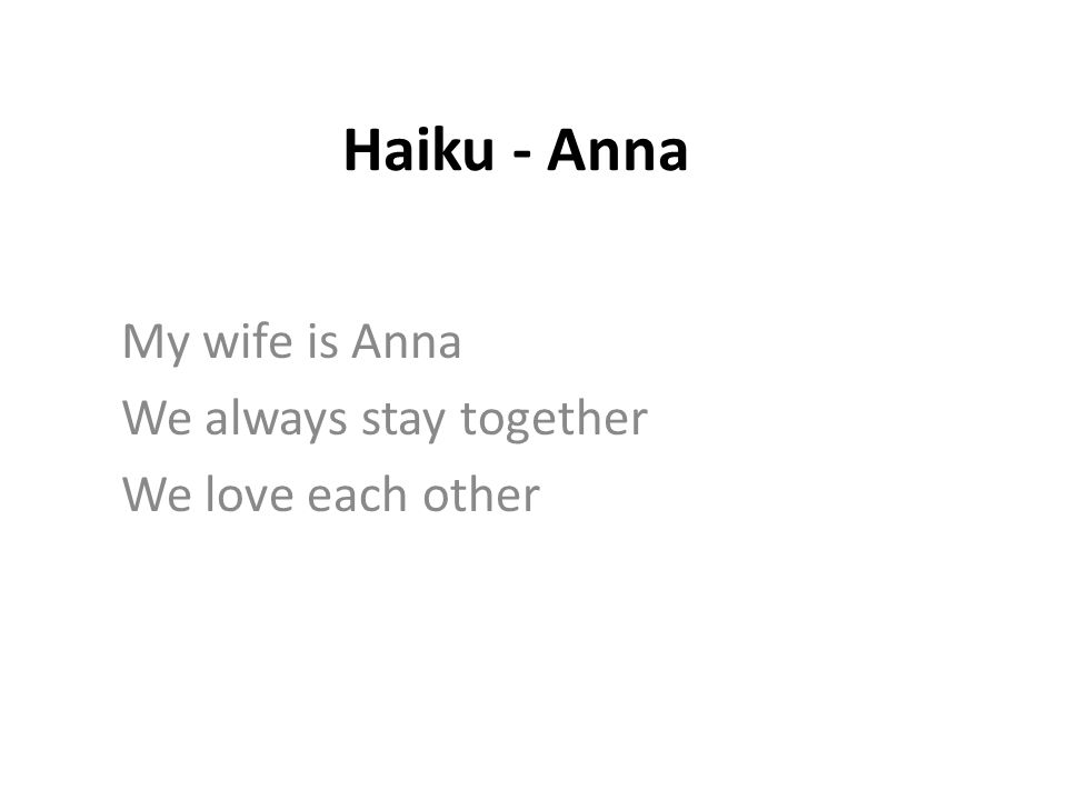Haiku - Anna My wife is Anna We always stay together We love each other