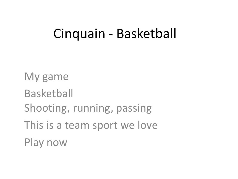 Cinquain - Basketball My game Basketball Shooting, running, passing This is a team sport we love Play now