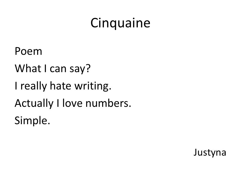 Cinquaine Poem What I can say? I really hate writing. Actually I love numbers. Simple. Justyna